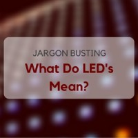 Jargon Busting – What Do LED's Mean?